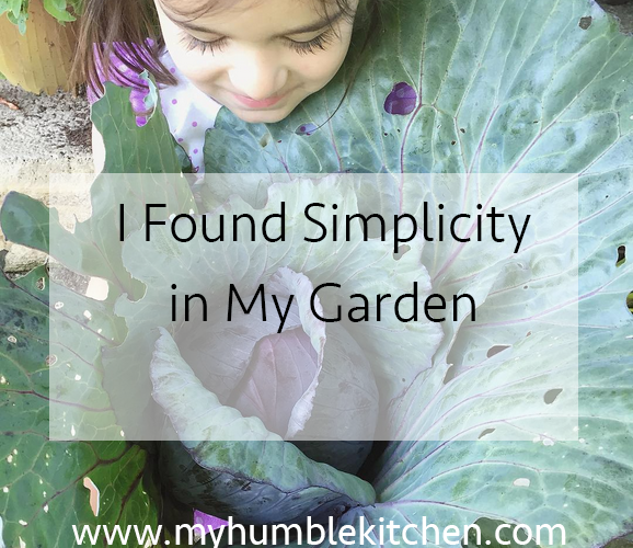 I Found Simplicity in my Garden | myhumblekitchen.com