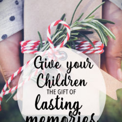 Give Your Children the Gift of Lasting Memories this Christmas