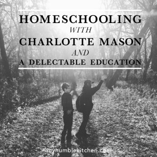 Homeschooling with Charlotte Mason and A Delectable Education